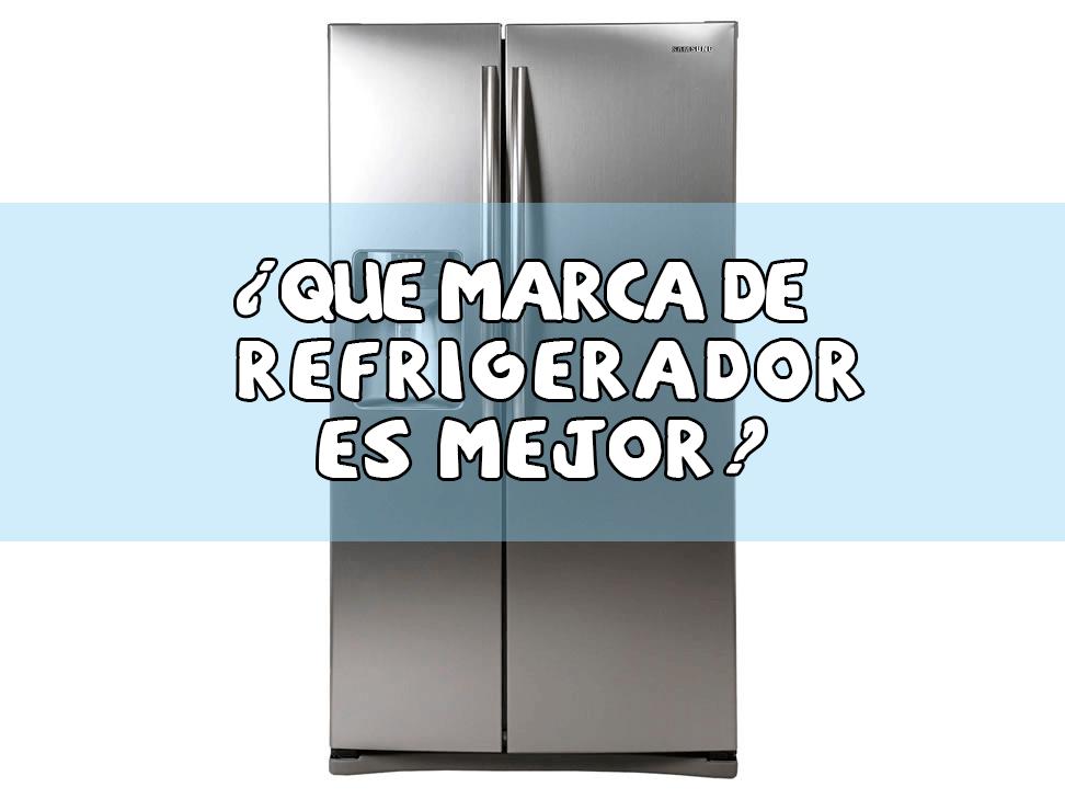 qu marca de refrigerador es mejor qu marca de